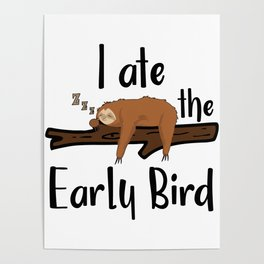 I Ate The Early Bird Sleeping Sloth Chill Out Morning Grouch Slugabed Poster