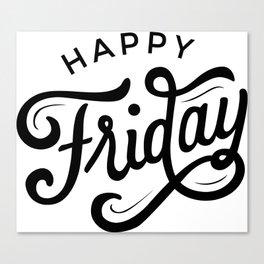 Happy Friday! Canvas Print