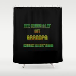 """Funny """"Grandpa Knows Everything"""" Joke Shower Curtain"""