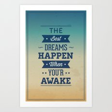 The best dreams happen when you're awake Art Print