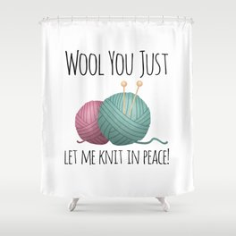 Wool You Just Let Me Knit In Peace Shower Curtain