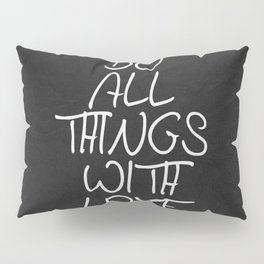 Do All Things With Love Pillow Sham