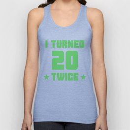 I Turned 20 Twice Funny 40th Birthday Unisex Tank Top