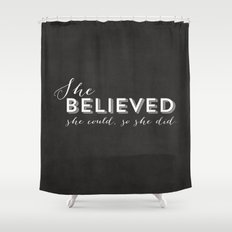 SHE BELIEVED SHE COULD SO SHE DID - CHALKBOARD Shower Curtain