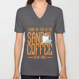 I Want My Toes In The Sand And Coffee In My Hand I Vacation print Unisex V-Neck