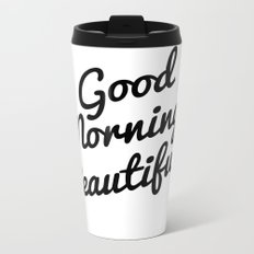 Good Morning Beautiful Metal Travel Mug