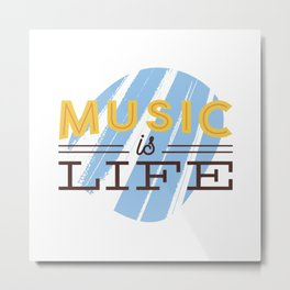 Music Is Life Metal Print