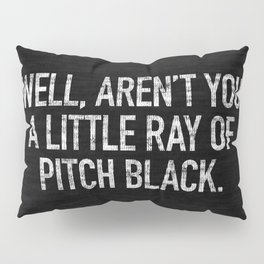 Well, Aren't You A Little Ray Of Pitch Black Pillow Sham