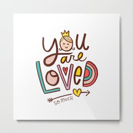 You Are Loved. So Much. Metal Print