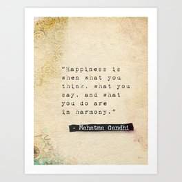 Happiness is when what you think, what you say, and what you do are in harmony. Art Print