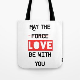 May the love / force be with you Tote Bag