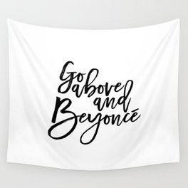 Fashion PosterFashion Wall Art Typography Print Quote Print Art Wall Art Printable Go Above And Be Wall Tapestry