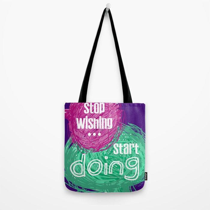 stop wishing start doing Tote Bag
