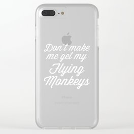 Flying Monkeys Funny Quote Clear iPhone Case