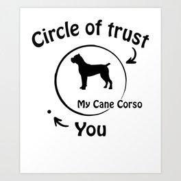 Circle of trust my Cane Corso Italiano. Art Print