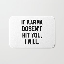 IF KARMA DOESN'T HIT YOU I WILL Bath Mat