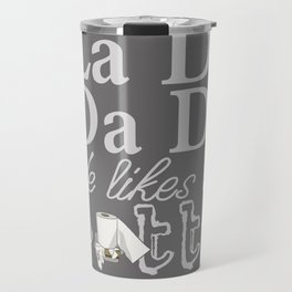 La Di Da Di on Gray Travel Mug