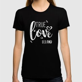 Leland Name, True Love is Leland T-shirt