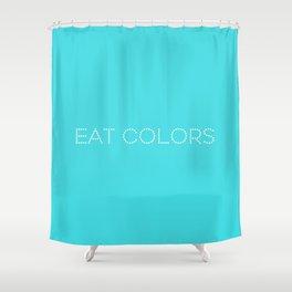 Eat colors Shower Curtain