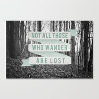 not all who wander are lost Canvas Prints featuring Not All Those Who Wander Are Lost by Sanguine Eyes