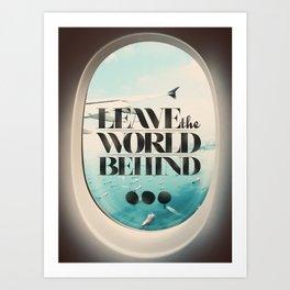 Leave The World Behind Art Print