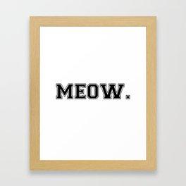Meow. - Black on White Framed Art Print