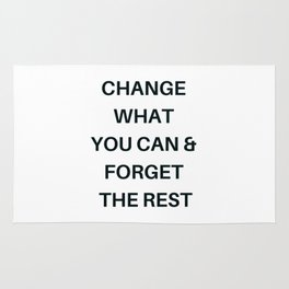 CHANGE WHAT YOU CAN AND FORGET THE REST Rug