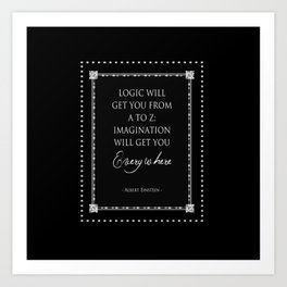Logic Will Get You From A to Z : Albert Einstein Quote Art Print