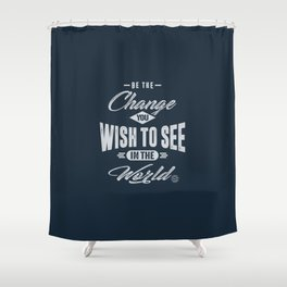 Be the Change - Motivation Shower Curtain