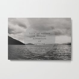 life is either a daring adventure ... or nothing Metal Print