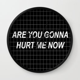 Are you gonna hurt me now ? :( Wall Clock