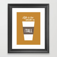 Life is too Short to Order a Tall Framed Art Print