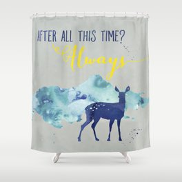 After all this time? Always. Shower Curtain