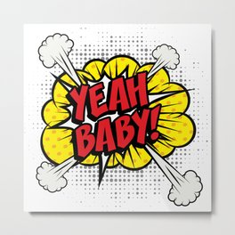"""Yeah Baby!"" Pop Art comics icon as a Speech Bubble. Metal Print"
