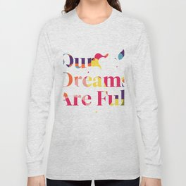 Our Dreams Are Full Long Sleeve T-shirt
