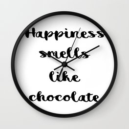 Happiness smells like chocolate Wall Clock