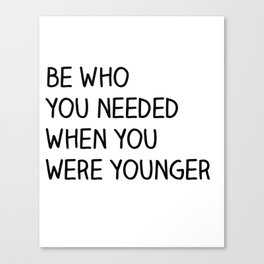 Be Who You Needed Canvas Print