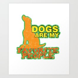 Dogs Are My Favorite People Dog Lovers Pet Owners Animal-People Art Print