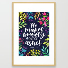 He Makes Beauty out of Ashes - Isaiah 61:3 Framed Art Print