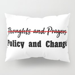 No More Thoughts and Prayers Pillow Sham