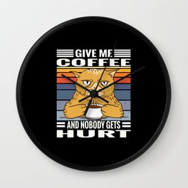 Kaffee Katzen Spruch Give Me Coffe And Nobody Gets Hurt Wall Clock
