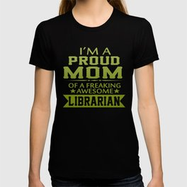 I'M A PROUD LIBRARIAN'S MOM T-shirt