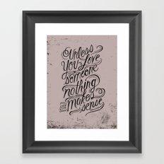 Unless you love someone... Framed Art Print