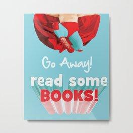 go away read some books Metal Print