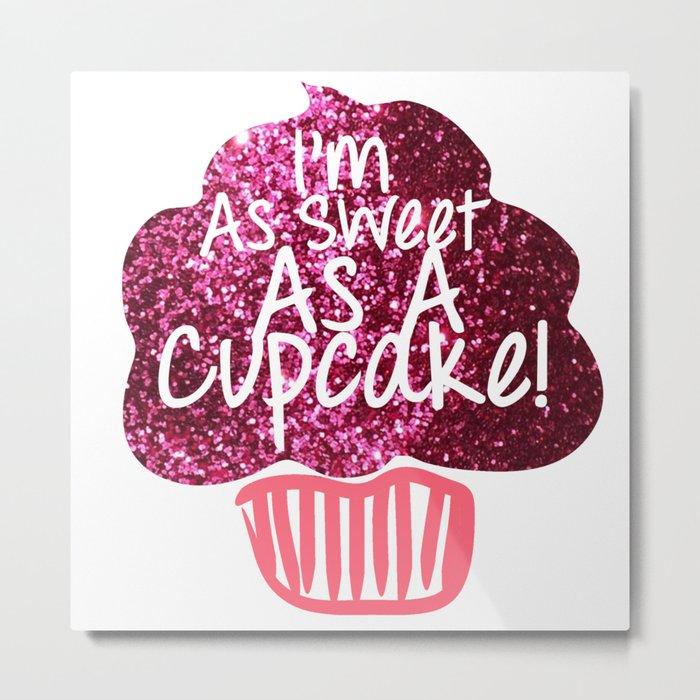 I'm As Sweet As A Cupcake Metal Print