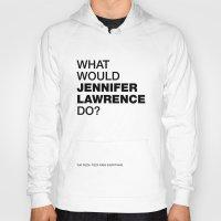 jennifer lawrence Hoodies featuring What would Jennifer Lawrence do? by Celebgate