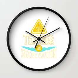 Watch Out Teacher on Summer Vacation Educator Wall Clock