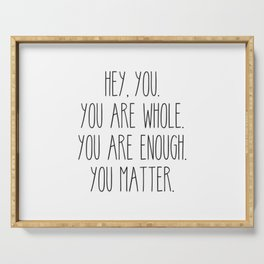 You Are Whole, You Are Enough, You Matter Serving Tray