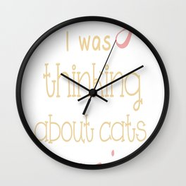 Sorry, I Was Thinking About Cats Again... Wall Clock