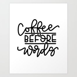 Coffee Before Words Art Print